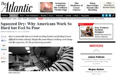http://www.theatlantic.com/business/archive/2011/07/squeezed-dry-why-americans-work-so-hard-but-feel-so-poor/241252/