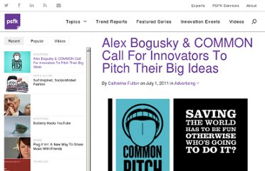 http://www.psfk.com/2011/07/common-calls-for-applicants-to-pitch-their-big-ideas.html