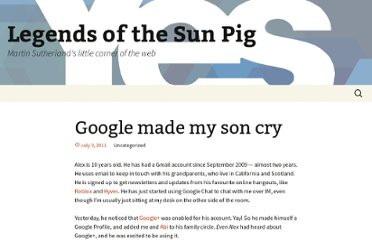 http://www.sunpig.com/martin/archives/2011/07/03/google-made-my-son-cry.html