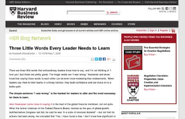 http://blogs.hbr.org/kanter/2009/05/three-little-words-every-leade.html?cm_sp=most_widget-_-blog_posts-_-Three+Little+Words+Every+Leader+Needs+to+Learn