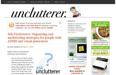 http://unclutterer.com/2011/05/21/ask-unclutterer-organizing-and-uncluttering-strategies-for-people-with-adhd-and-visual-processors/