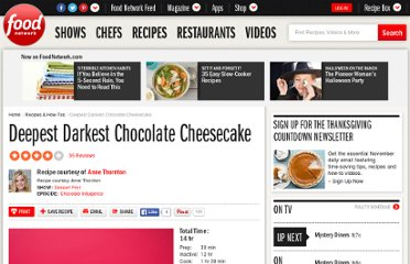 http://www.foodnetwork.com/recipes/anne-thornton/deepest-darkest-chocolate-cheesecake-recipe/index.html