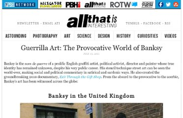 http://all-that-is-interesting.com/post/7656926488/guerrilla-art-the-provocative-world-of-banksy