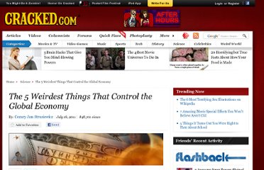 http://www.cracked.com/article_19300_the-5-weirdest-things-that-control-global-economy.html