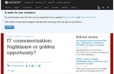 http://gigaom.com/2011/07/16/it-consumerization-nightmare-or-golden-opportunity/