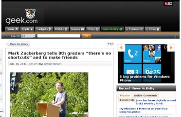 http://www.geek.com/articles/news/mark-zuckerberg-tells-8th-graders-theres-no-shortcuts-and-to-make-friends-20110610/