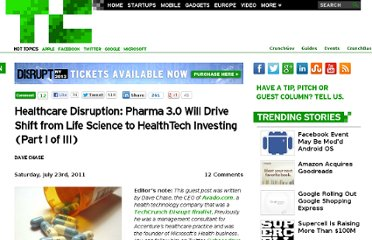 http://techcrunch.com/2011/07/23/healthcare-disruption-pharma-3-0-will-drive-shift-from-life-science-to-healthtech-investing-part-i-of-iii/