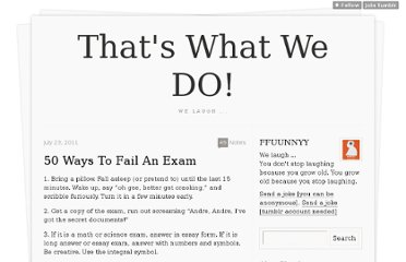 http://thatswhatwedo.iobad.com/post/7989116623/50-ways-to-fail-an-exam