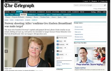 http://www.telegraph.co.uk/news/worldnews/europe/norway/8658995/Norway-shooting-killer-confirms-Gro-Harlem-Brundtland-was-main-target.html