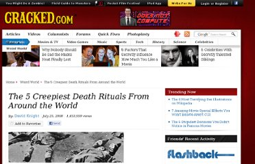 http://www.cracked.com/article_16502_the-5-creepiest-death-rituals-from-around-world.html