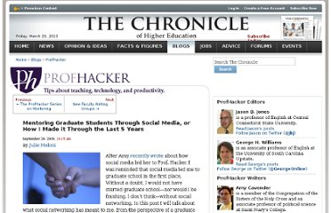 http://chronicle.com/blogs/profhacker/mentoring-graduate-students-through-social-media-or-how-i-made-it-through-the-last-5-years/22731