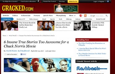 http://www.cracked.com/article_18751_6-insane-true-stories-too-awesome-chuck-norris-movie_p2.html