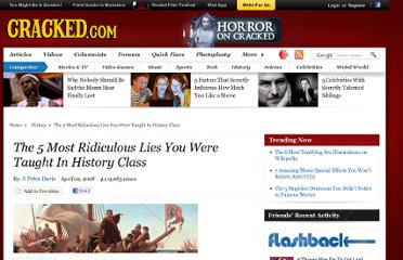 http://www.cracked.com/article_16101_the-5-most-ridiculous-lies-you-were-taught-in-history-class.html