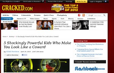 http://www.cracked.com/article_18492_5-shockingly-powerful-kids-who-make-you-look-like-coward.html