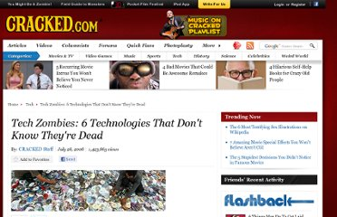 http://www.cracked.com/article_16518_tech-zombies-6-technologies-that-dont-know-theyre-dead.html