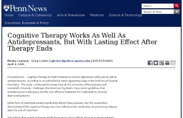 http://www.upenn.edu/pennnews/news/cognitive-therapy-works-well-antidepressants-lasting-effect-after-therapy-ends