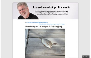 http://leadershipfreak.wordpress.com/2011/07/29/overcoming-the-six-dangers-of-flip-flopping/