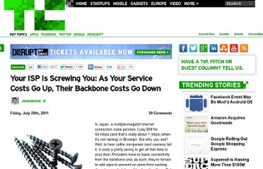 http://techcrunch.com/2011/07/29/your-isp-is-screwing-you-as-your-service-costs-go-up-their-backbone-costs-go-down/
