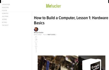 http://lifehacker.com/5826509/how-to-build-a-computer-from-scratch-lesson-1-hardware-basics