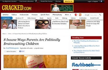 http://www.cracked.com/article/111_8-insane-ways-parents-are-politically-brainwashing-children/