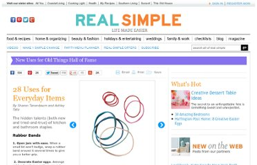 http://www.realsimple.com/home-organizing/new-uses-for-old-things/28-uses-for-every-day-items-00000000007991/index.html