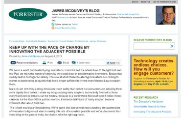 http://blogs.forrester.com/james_mcquivey/11-08-04-keep_up_with_the_pace_of_change_by_innovating_the_adjacent_possible