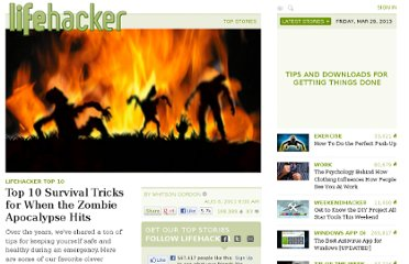 http://lifehacker.com/5828336/top-10-survival-tricks-for-when-the-zombie-apocalypse-hits