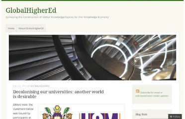 http://globalhighered.wordpress.com/2011/07/22/decolonising-our-universities-another-world-is-desirable/