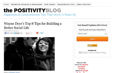http://www.positivityblog.com/index.php/2008/12/12/wayne-dyers-top-8-tips-for-building-a-better-social-life/