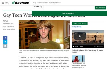 http://www.theonion.com/articles/gay-teen-worried-he-might-be-christian,2888/