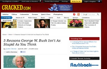 http://www.cracked.com/article_15130_5-reasons-george-w.-bush-isnt-as-stupid-as-you-think.html