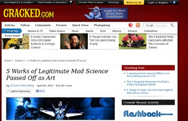 http://www.cracked.com/article_18507_5-works-legitimate-mad-science-passed-off-as-art.html