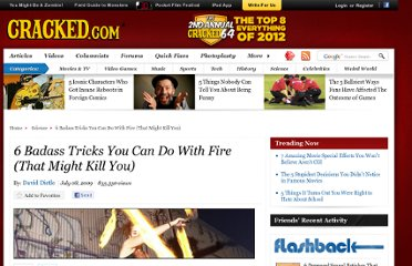 http://www.cracked.com/article_17549_6-badass-tricks-you-can-do-with-fire-that-might-kill-you.html