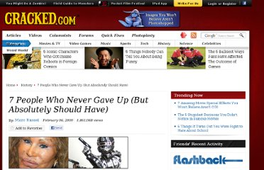 http://www.cracked.com/article_17031_7-people-who-never-gave-up-but-absolutely-should-have.html