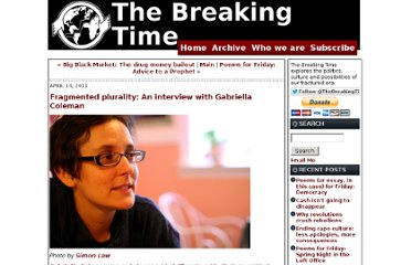 http://thebreakingtime.typepad.com/the_breaking_time/2011/04/an-enormous-plurality-an-interview-with-gabriella-coleman.html