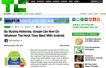 http://techcrunch.com/2011/08/15/by-buying-motorola-google-can-now-do-whatever-the-heck-they-want-with-android/