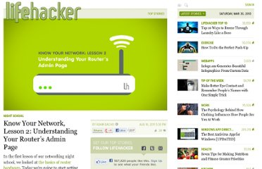 http://lifehacker.com/5831529/know-your-network-lesson-2-getting-started-with-your-routers-admin-page