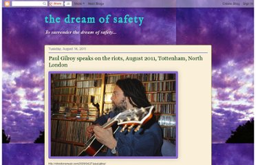 http://dreamofsafety.blogspot.com/2011/08/paul-gilroy-speaks-on-riots-august-2011.html