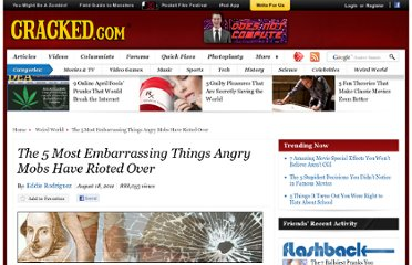 http://www.cracked.com/article_19348_the-5-most-embarrassing-things-angry-mobs-have-rioted-over_p2.html