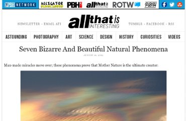 http://all-that-is-interesting.com/post/8779470889/seven-bizarre-and-beautiful-natural-phenomena