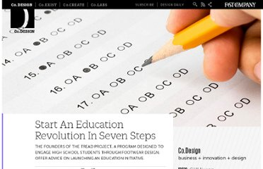 http://www.fastcodesign.com/1664773/start-an-education-revolution-in-seven-steps