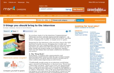 http://msn.careerbuilder.com/Article/MSN-2743-Interviewing-5-things-you-should-bring-to-the-interview/?SiteId=cbmsnhp42743&sc_extcmp=JS_2743_home&gt1=23000