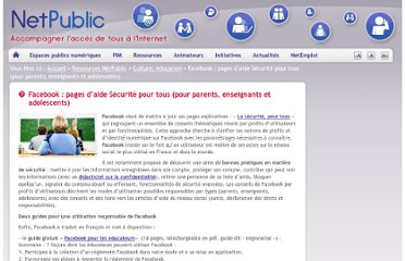 http://www.netpublic.fr/2011/08/facebook-pages-d-aide-securite-pour-tous-pour-parents-enseignants-et-adolescents/