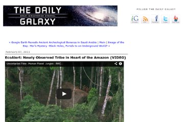 http://www.dailygalaxy.com/my_weblog/2011/02/ecoalert-new-discovered-tribe-in-heart-of-the-amazon-video.html