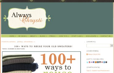 http://alwayschrysti.com/always-chrysti/2008/11/18/100-ways-to-reuse-your-old-sweaters.html