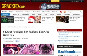 http://www.cracked.com/article_19387_6-great-products-making-your-pet-hate-you.html