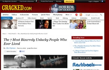 http://www.cracked.com/article_17416_the-7-most-bizarrely-unlucky-people-who-ever-lived.html