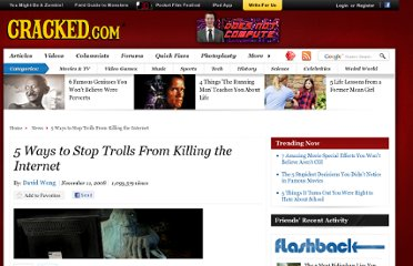 http://www.cracked.com/article_16765_5-ways-to-stop-trolls-from-killing-internet.html