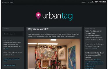 http://blog.urbantag.com/post/9588868216/why-do-we-curate?rfsr=UKKqIW