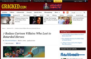 http://www.cracked.com/article_17129_7-badass-cartoon-villains-who-lost-to-retarded-heroes.html